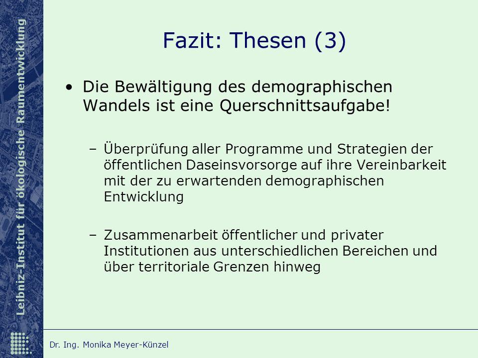 Leibniz-Institut für ökologische Raumentwicklung Dr. Ing. Monika Meyer-Künzel Fazit: Thesen (3) Die Bewältigung des demographischen Wandels ist eine Q