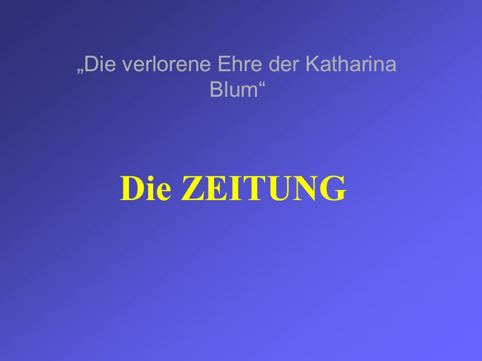 Die ZEITUNG Die verlorene Ehre der Katharina Blum