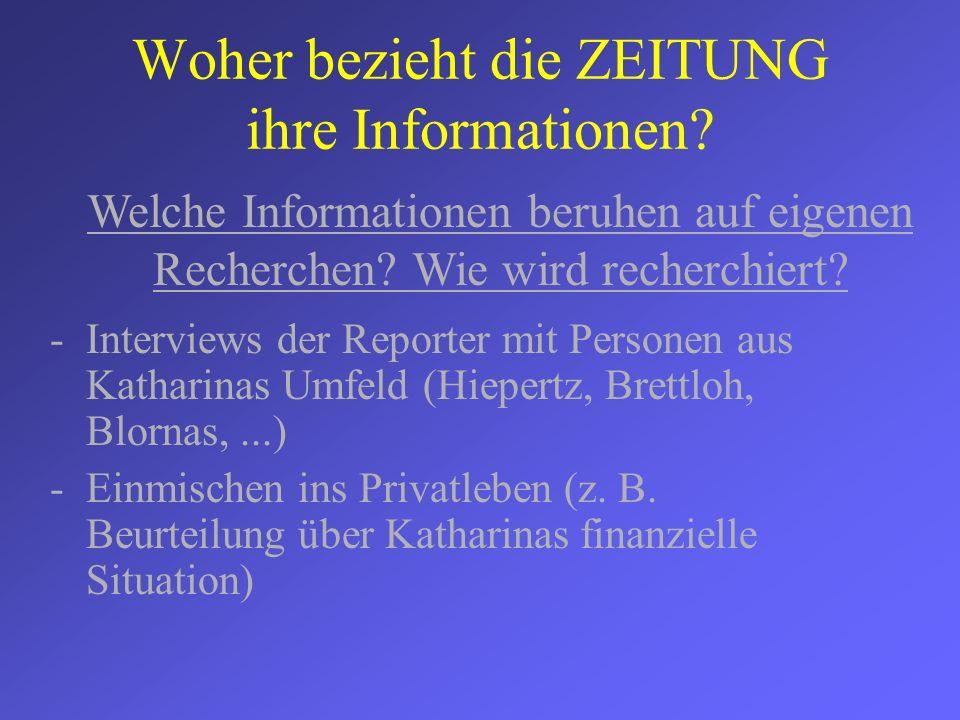 Woher bezieht die ZEITUNG ihre Informationen? -Interviews der Reporter mit Personen aus Katharinas Umfeld (Hiepertz, Brettloh, Blornas,...) -Einmische