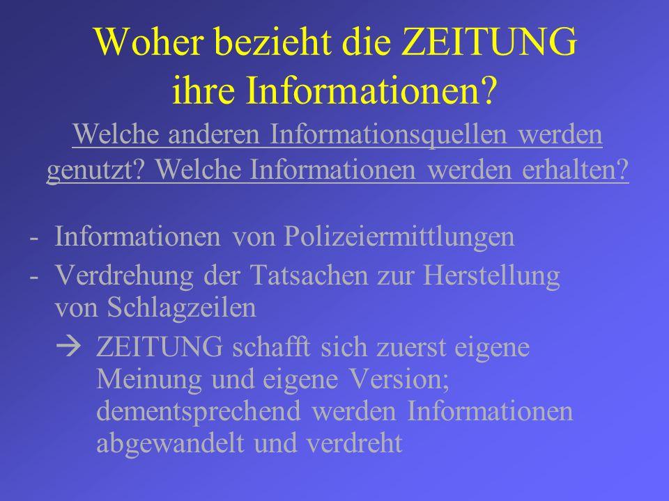 Woher bezieht die ZEITUNG ihre Informationen? -Informationen von Polizeiermittlungen -Verdrehung der Tatsachen zur Herstellung von Schlagzeilen ZEITUN