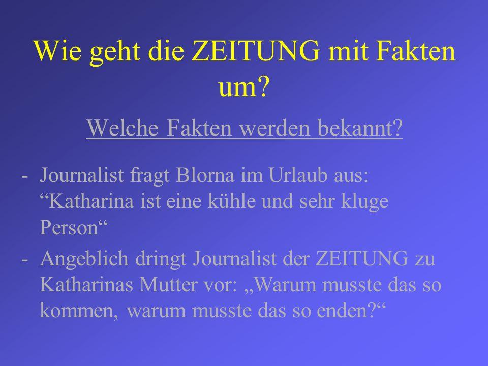 Wie geht die ZEITUNG mit Fakten um? Welche Fakten werden bekannt? -Journalist fragt Blorna im Urlaub aus: Katharina ist eine kühle und sehr kluge Pers