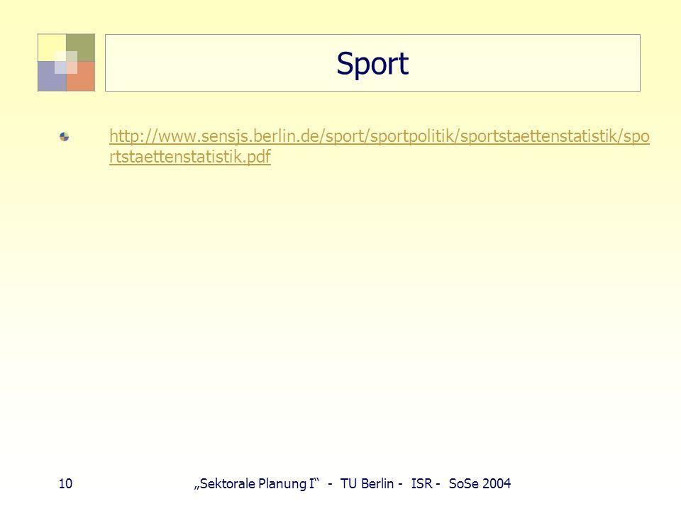 10Sektorale Planung I - TU Berlin - ISR - SoSe 2004 Sport http://www.sensjs.berlin.de/sport/sportpolitik/sportstaettenstatistik/spo rtstaettenstatistik.pdf