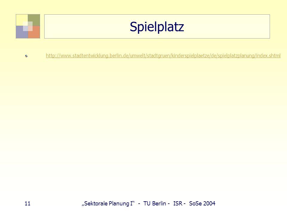 11Sektorale Planung I - TU Berlin - ISR - SoSe 2004 Spielplatz http://www.stadtentwicklung.berlin.de/umwelt/stadtgruen/kinderspielplaetze/de/spielplat