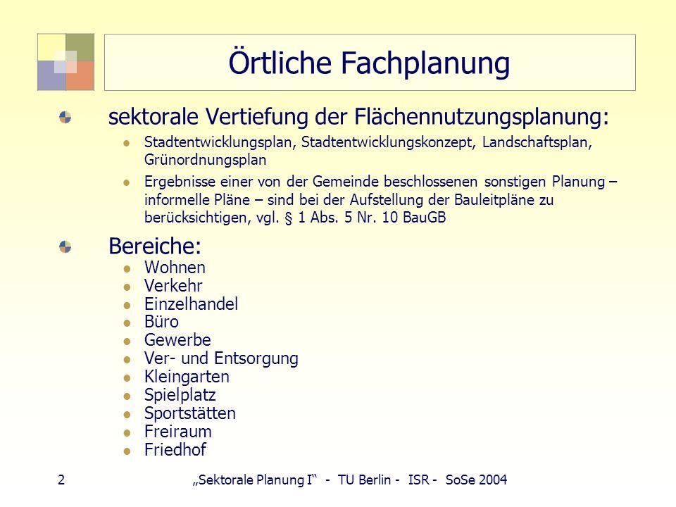 2Sektorale Planung I - TU Berlin - ISR - SoSe 2004 Örtliche Fachplanung sektorale Vertiefung der Flächennutzungsplanung: Stadtentwicklungsplan, Stadte