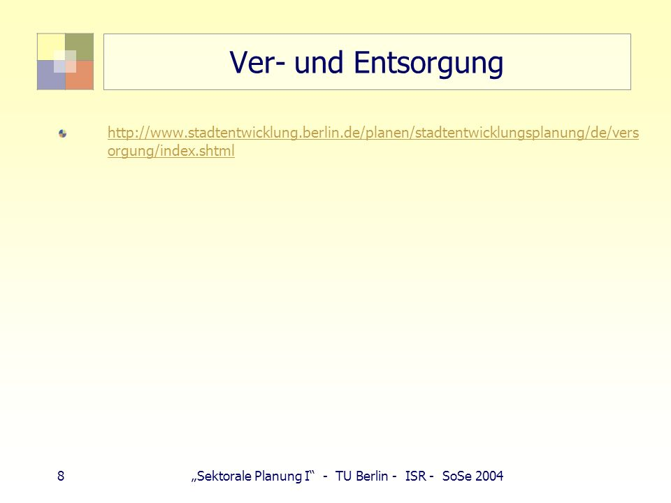 8Sektorale Planung I - TU Berlin - ISR - SoSe 2004 Ver- und Entsorgung http://www.stadtentwicklung.berlin.de/planen/stadtentwicklungsplanung/de/vers o