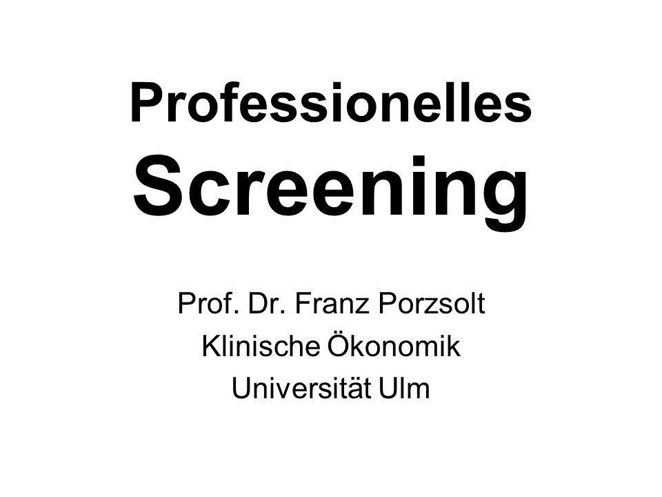 Professionelles Screening Prof. Dr. Franz Porzsolt Klinische Ökonomik Universität Ulm