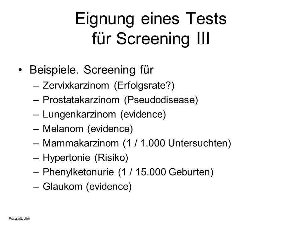 Eignung eines Tests für Screening III Beispiele. Screening für –Zervixkarzinom (Erfolgsrate?) –Prostatakarzinom (Pseudodisease) –Lungenkarzinom (evide