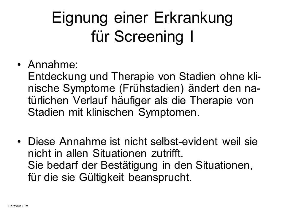 Eignung einer Erkrankung für Screening I Annahme: Entdeckung und Therapie von Stadien ohne kli- nische Symptome (Frühstadien) ändert den na- türlichen
