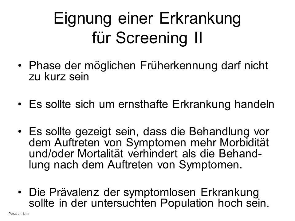 Eignung einer Erkrankung für Screening II Phase der möglichen Früherkennung darf nicht zu kurz sein Es sollte sich um ernsthafte Erkrankung handeln Es