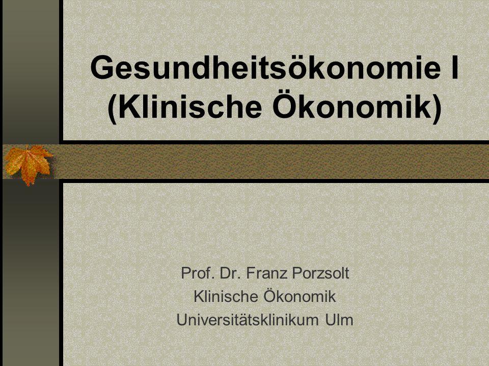 Gesundheitsökonomie I (Klinische Ökonomik) Prof. Dr. Franz Porzsolt Klinische Ökonomik Universitätsklinikum Ulm