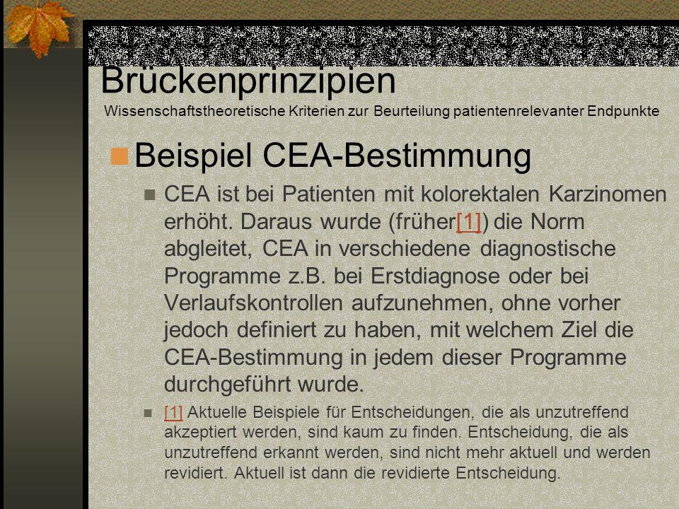 Brückenprinzipien Wissenschaftstheoretische Kriterien zur Beurteilung patientenrelevanter Endpunkte Beispiel CEA-Bestimmung CEA ist bei Patienten mit