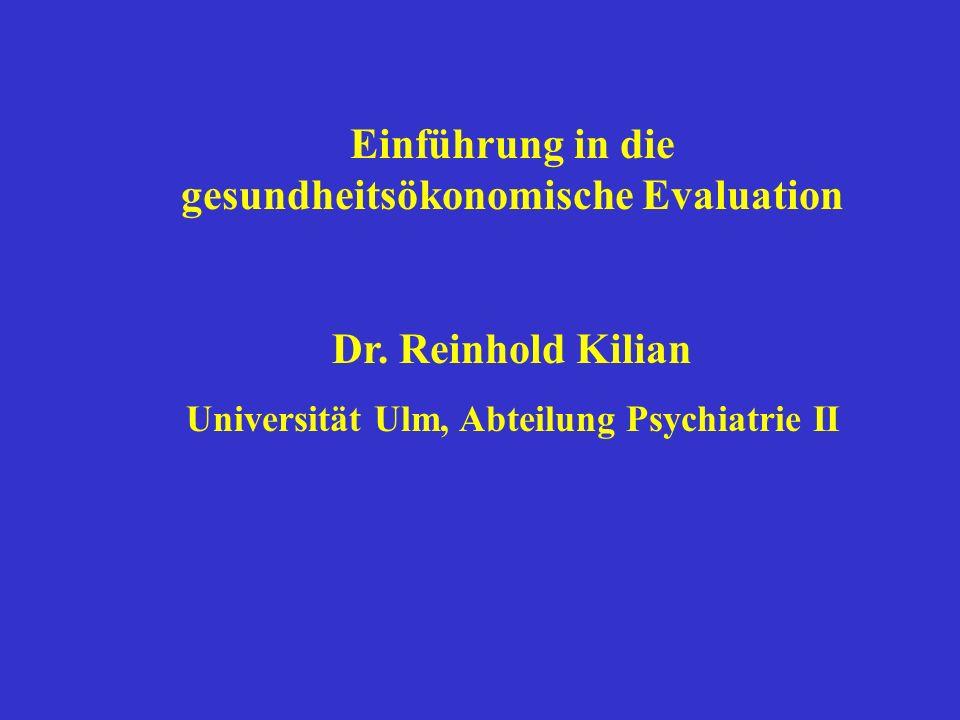 Einführung in die gesundheitsökonomische Evaluation Dr. Reinhold Kilian Universität Ulm, Abteilung Psychiatrie II