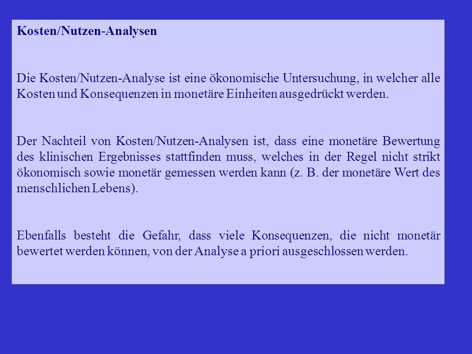 Kosten/Nutzen-Analysen Die Kosten/Nutzen-Analyse ist eine ökonomische Untersuchung, in welcher alle Kosten und Konsequenzen in monetäre Einheiten ausg