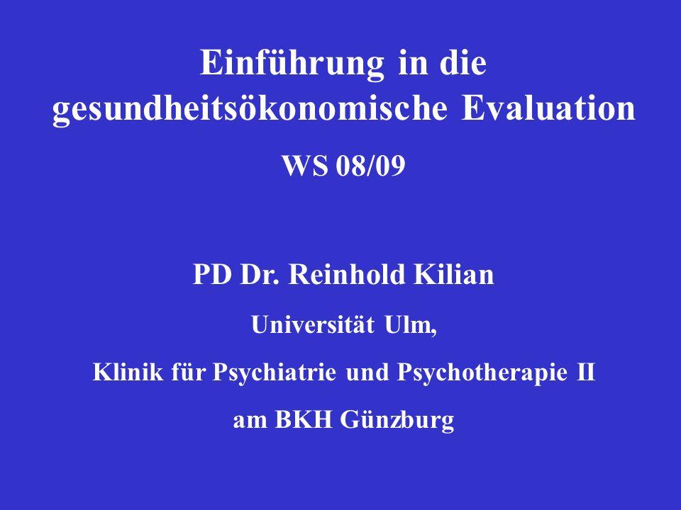 Einführung in die gesundheitsökonomische Evaluation WS 08/09 PD Dr. Reinhold Kilian Universität Ulm, Klinik für Psychiatrie und Psychotherapie II am B