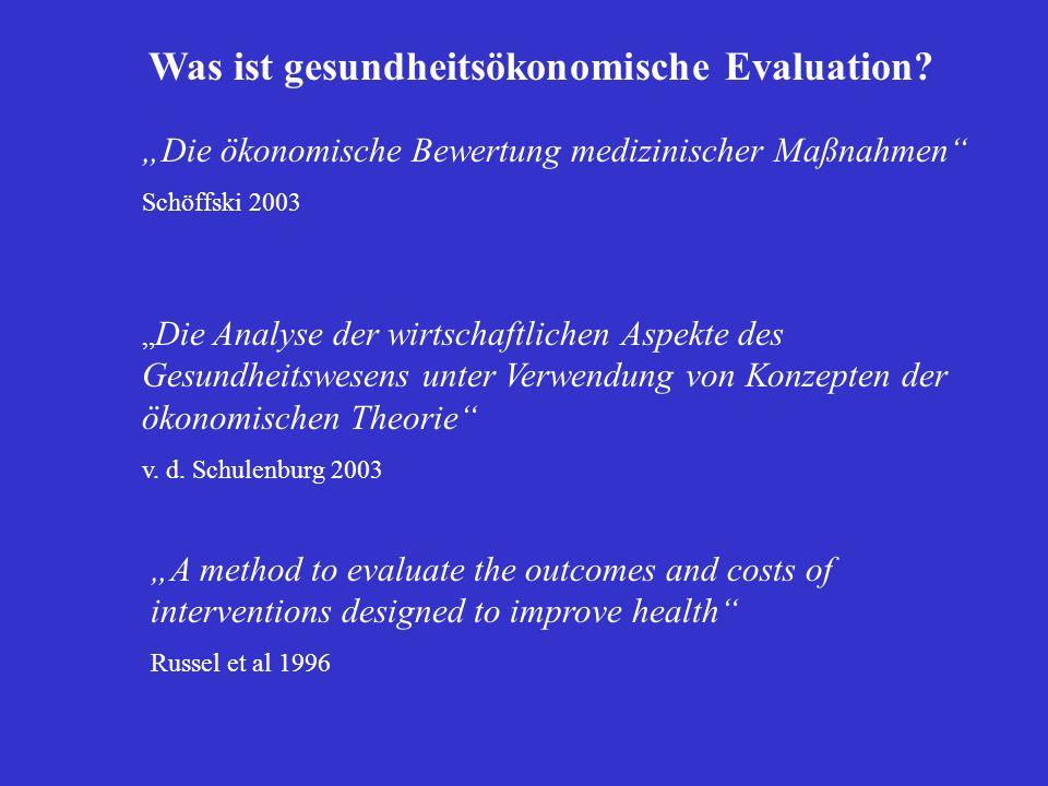 Was ist gesundheitsökonomische Evaluation? Die ökonomische Bewertung medizinischer Maßnahmen Schöffski 2003 Die Analyse der wirtschaftlichen Aspekte d