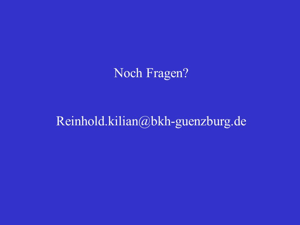 Noch Fragen? Reinhold.kilian@bkh-guenzburg.de