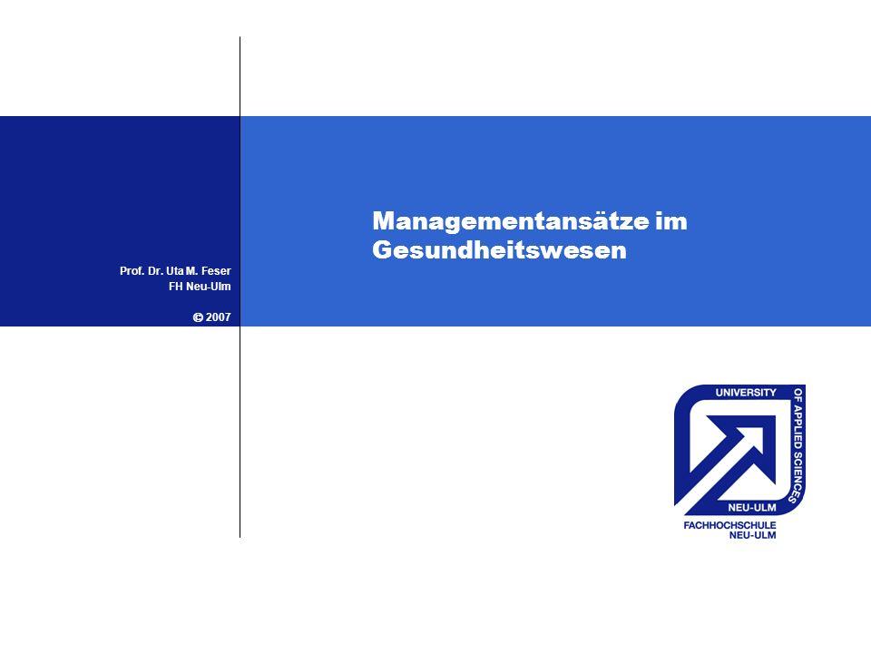 Managementansätze im Gesundheitswesen Prof. Dr. Uta M. Feser FH Neu-Ulm 2007