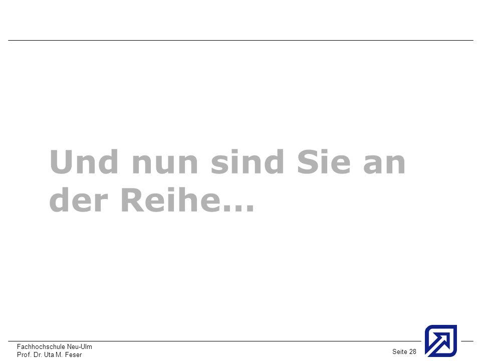 Fachhochschule Neu-Ulm Prof. Dr. Uta M. Feser Seite 28 Und nun sind Sie an der Reihe...