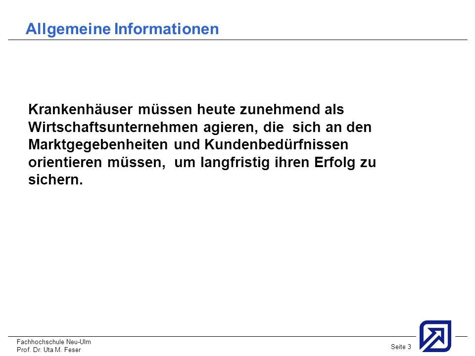 Fachhochschule Neu-Ulm Prof. Dr. Uta M. Feser Seite 3 Allgemeine Informationen Krankenhäuser müssen heute zunehmend als Wirtschaftsunternehmen agieren