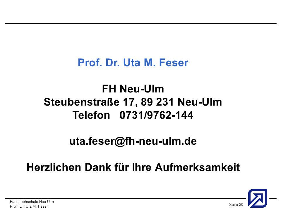Fachhochschule Neu-Ulm Prof. Dr. Uta M. Feser Seite 30 Prof. Dr. Uta M. Feser FH Neu-Ulm Steubenstraße 17, 89 231 Neu-Ulm Telefon 0731/9762-144 uta.fe