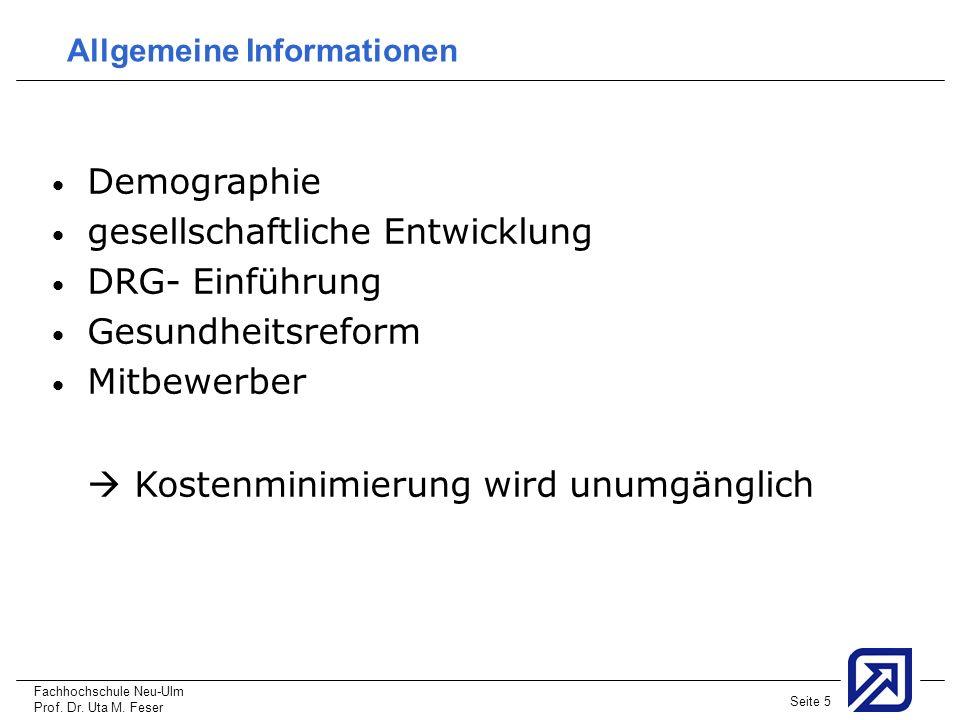 Fachhochschule Neu-Ulm Prof. Dr. Uta M. Feser Seite 5 Allgemeine Informationen Demographie gesellschaftliche Entwicklung DRG- Einführung Gesundheitsre