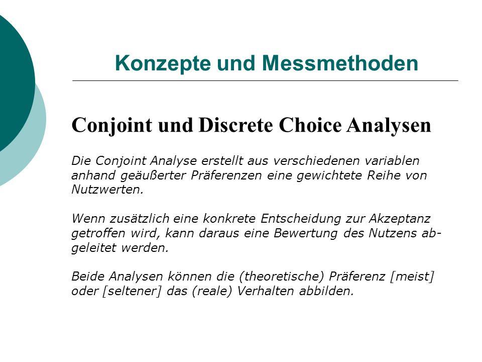 Konzepte und Messmethoden Conjoint und Discrete Choice Analysen Die Conjoint Analyse erstellt aus verschiedenen variablen anhand geäußerter Präferenze