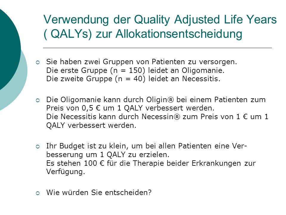 Verwendung der Quality Adjusted Life Years ( QALYs) zur Allokationsentscheidung Sie haben zwei Gruppen von Patienten zu versorgen. Die erste Gruppe (n