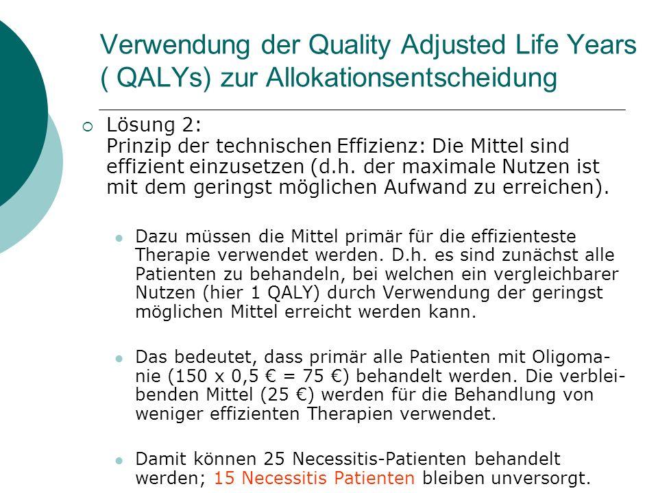 Verwendung der Quality Adjusted Life Years ( QALYs) zur Allokationsentscheidung Lösung 2: Prinzip der technischen Effizienz: Die Mittel sind effizient