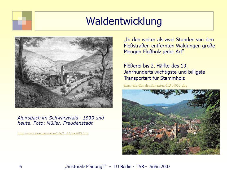 6Sektorale Planung I - TU Berlin - ISR - SoSe 2007 Waldentwicklung Alpirsbach im Schwarzwald - 1839 und heute. Foto: Müller, Freudenstadt http://www.b