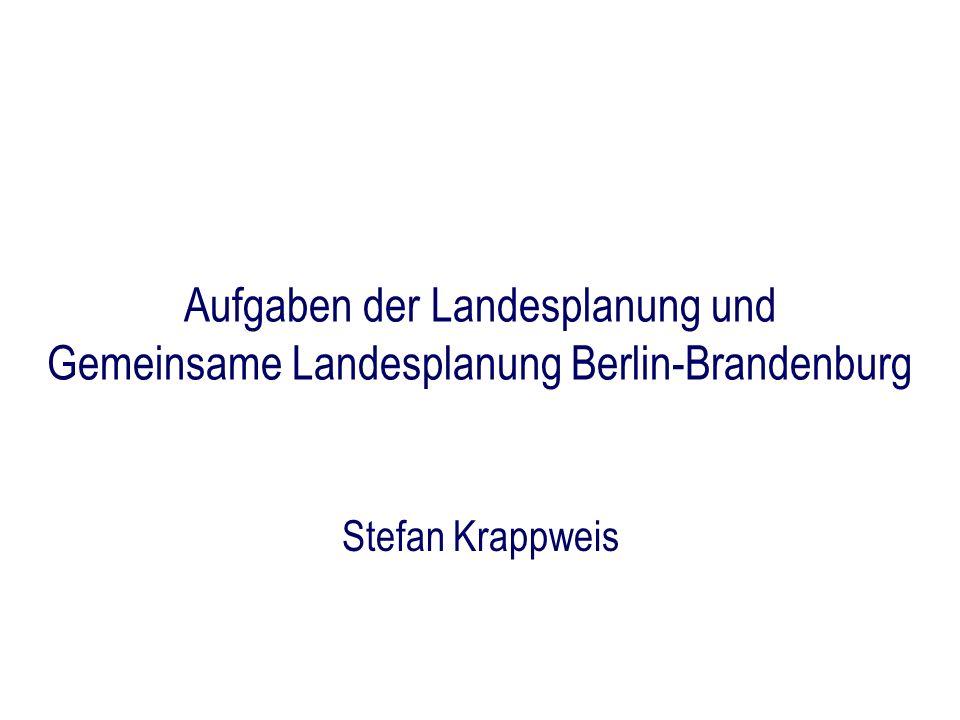 Aufgaben der Landesplanung und Gemeinsame Landesplanung Berlin-Brandenburg Stefan Krappweis