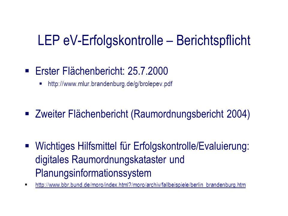 LEP eV-Erfolgskontrolle – Berichtspflicht Erster Flächenbericht: 25.7.2000 http://www.mlur.brandenburg.de/g/brolepev.pdf Zweiter Flächenbericht (Raumo