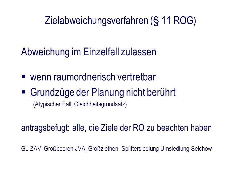 Zielabweichungsverfahren (§ 11 ROG) Abweichung im Einzelfall zulassen wenn raumordnerisch vertretbar Grundzüge der Planung nicht berührt (Atypischer F