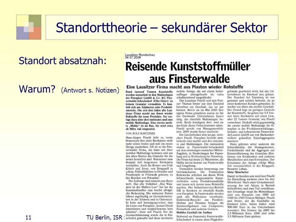 11 TU Berlin, ISR SoSe 2004 Bodennutzungsplanung II Standorttheorie – sekundärer Sektor Standort absatznah: Warum? (Antwort s. Notizen)