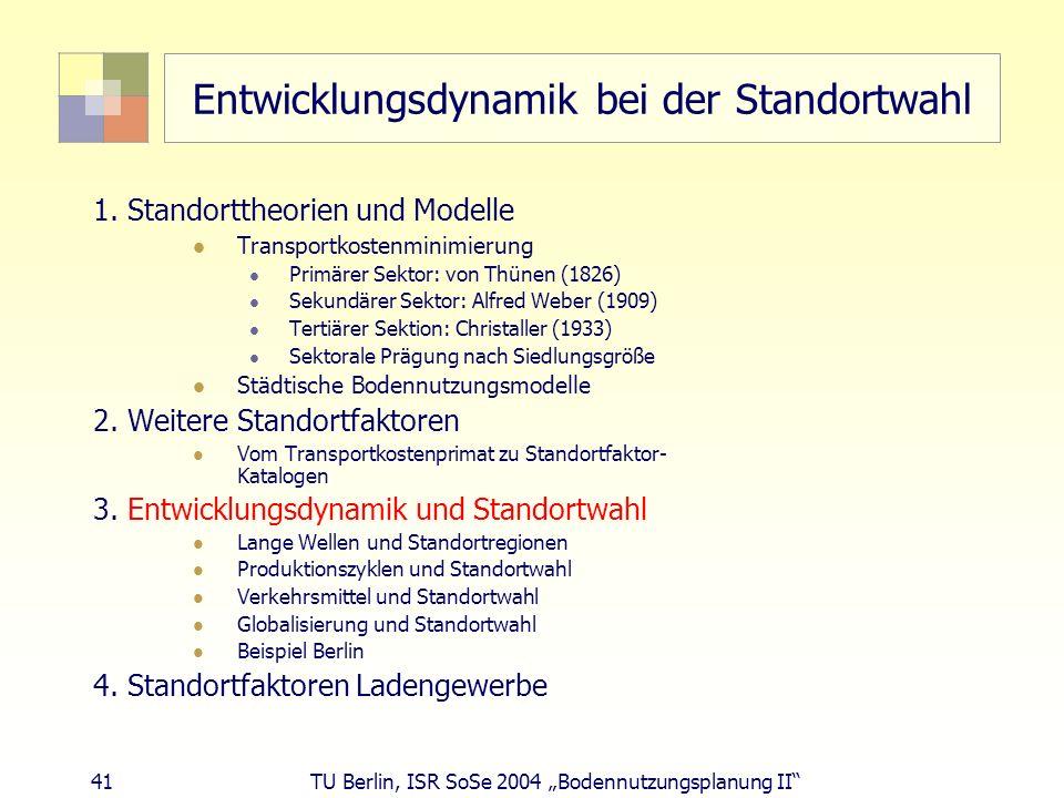 41 TU Berlin, ISR SoSe 2004 Bodennutzungsplanung II Entwicklungsdynamik bei der Standortwahl 1. Standorttheorien und Modelle Transportkostenminimierun