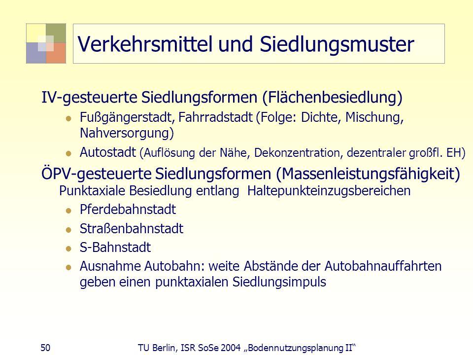 50 TU Berlin, ISR SoSe 2004 Bodennutzungsplanung II Verkehrsmittel und Siedlungsmuster IV-gesteuerte Siedlungsformen (Flächenbesiedlung) Fußgängerstad