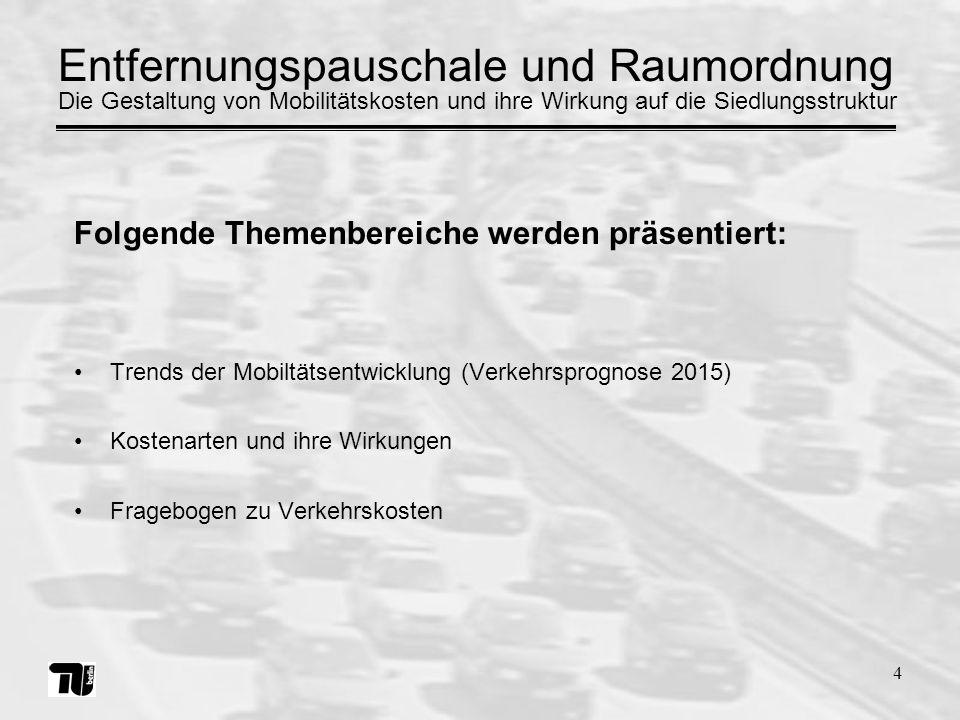 4 Entfernungspauschale und Raumordnung Trends der Mobiltätsentwicklung (Verkehrsprognose 2015) Kostenarten und ihre Wirkungen Fragebogen zu Verkehrsko