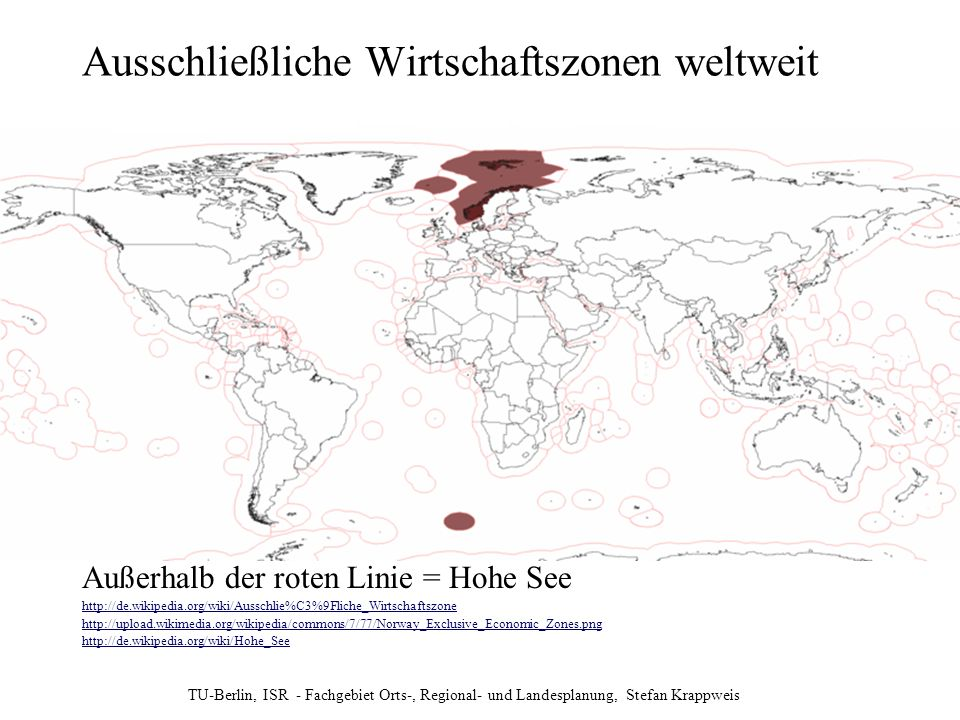 TU-Berlin, ISR - Fachgebiet Orts-, Regional- und Landesplanung, Stefan Krappweis Ausschließliche Wirtschaftszonen weltweit Außerhalb der roten Linie =