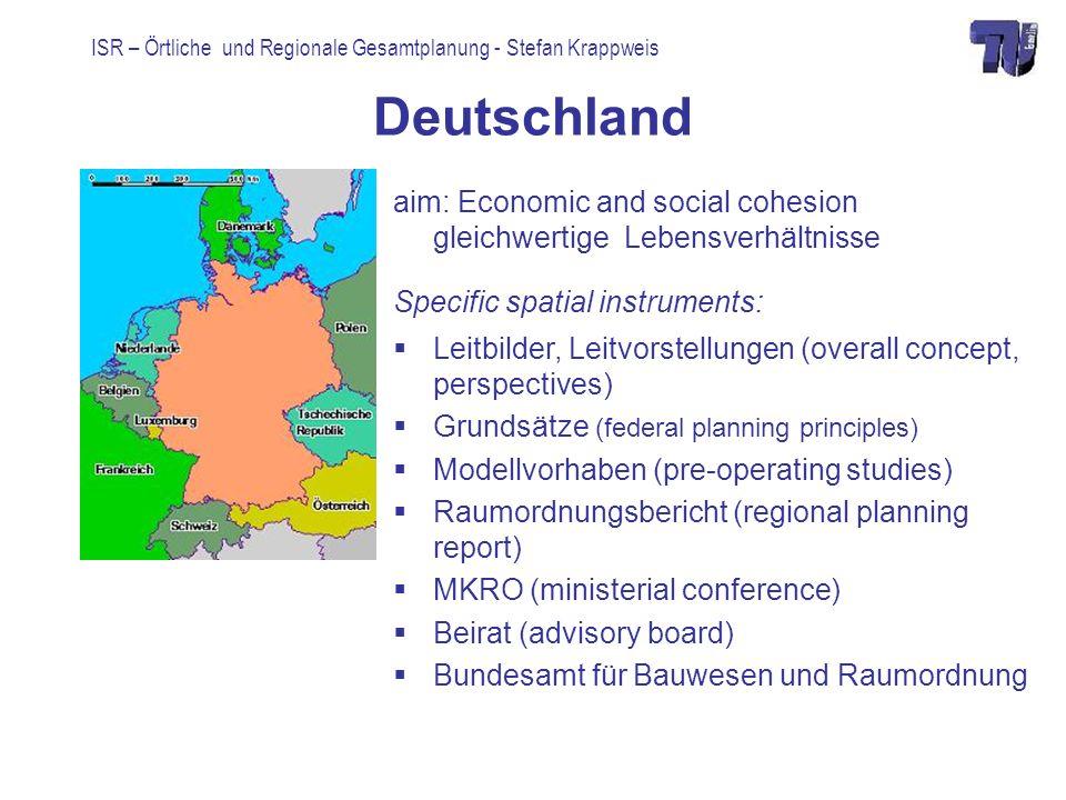ISR – Örtliche und Regionale Gesamtplanung - Stefan Krappweis Deutschland aim: Economic and social cohesion gleichwertige Lebensverhältnisse Specific