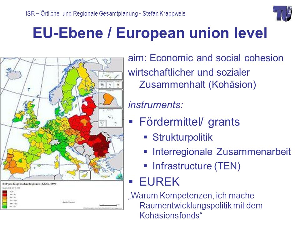 ISR – Örtliche und Regionale Gesamtplanung - Stefan Krappweis EU-Ebene / European union level aim: Economic and social cohesion wirtschaftlicher und s