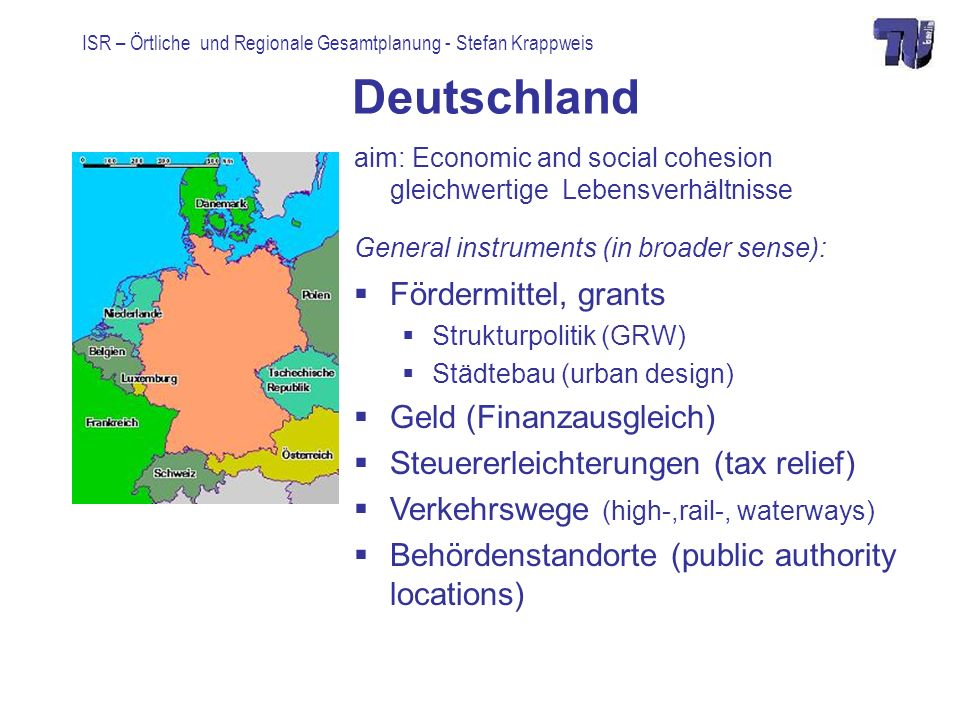 ISR – Örtliche und Regionale Gesamtplanung - Stefan Krappweis Gemeinden FNP ( preparatory land use plan) 1:5.000-1:50.000 type of building activity: Zoning (residential zone, commercial, industrial zone, buisiness zone, mixted zone) B-Plan ( legally binding land use plan) 1:1.000-1:1.5000 Type and extent of building activity: Type: Zoning Extent: Geschossflächenzahl: floor space index Grundflächenzahl: site occupancy index Baugrenze: set back line Baulinie: Building line