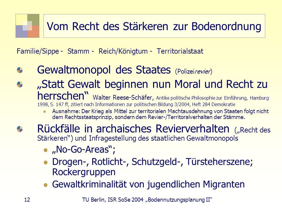 12 TU Berlin, ISR SoSe 2004 Bodennutzungsplanung II Vom Recht des Stärkeren zur Bodenordnung Familie/Sippe - Stamm - Reich/Königtum - Territorialstaat
