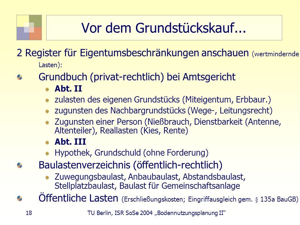 18 TU Berlin, ISR SoSe 2004 Bodennutzungsplanung II Vor dem Grundstückskauf... 2 Register für Eigentumsbeschränkungen anschauen (wertmindernde Lasten)