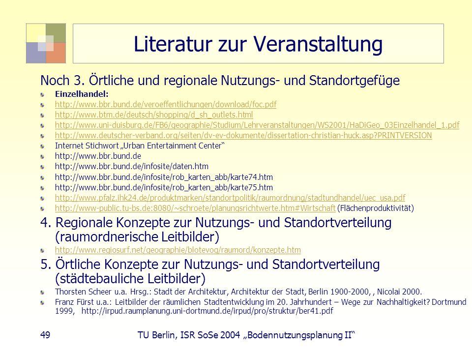 49 TU Berlin, ISR SoSe 2004 Bodennutzungsplanung II Literatur zur Veranstaltung Noch 3. Örtliche und regionale Nutzungs- und Standortgefüge Einzelhand