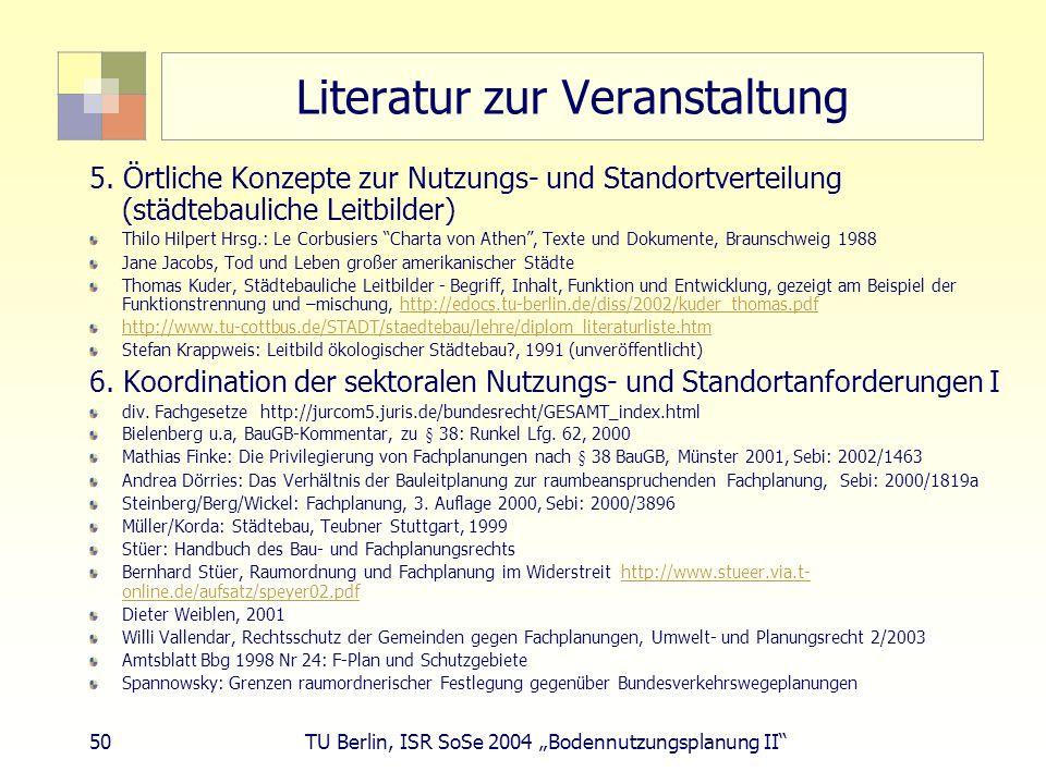 50 TU Berlin, ISR SoSe 2004 Bodennutzungsplanung II Literatur zur Veranstaltung 5. Örtliche Konzepte zur Nutzungs- und Standortverteilung (städtebauli