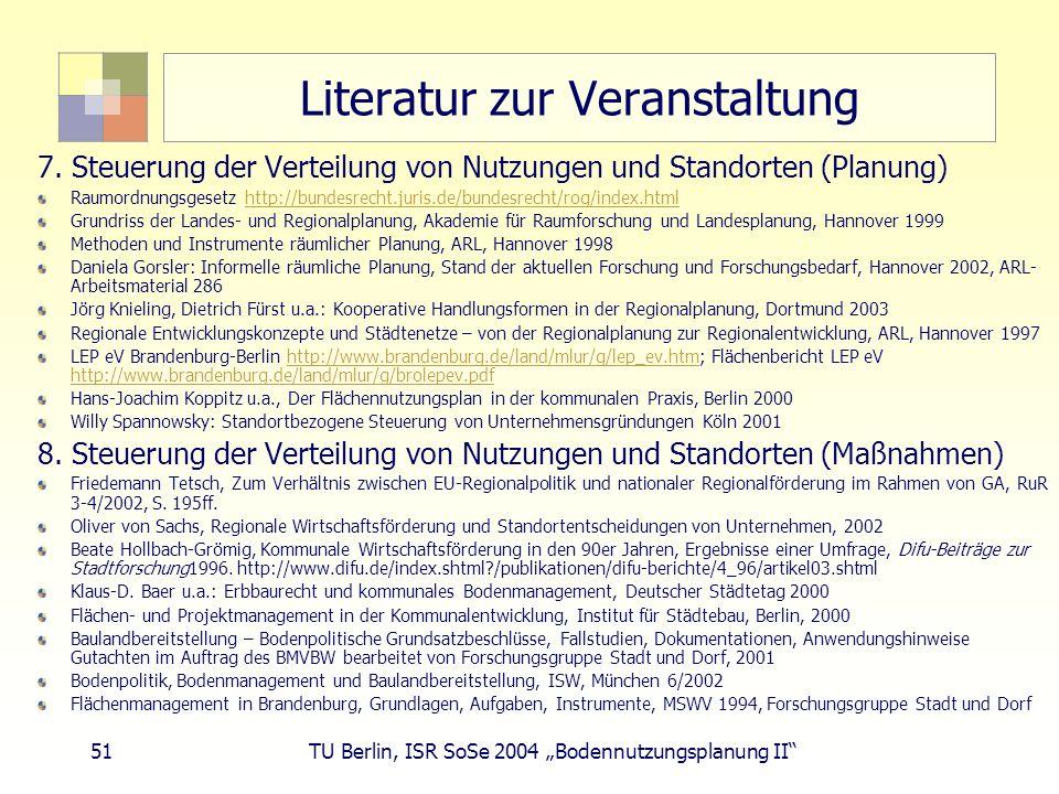 51 TU Berlin, ISR SoSe 2004 Bodennutzungsplanung II Literatur zur Veranstaltung 7. Steuerung der Verteilung von Nutzungen und Standorten (Planung) Rau