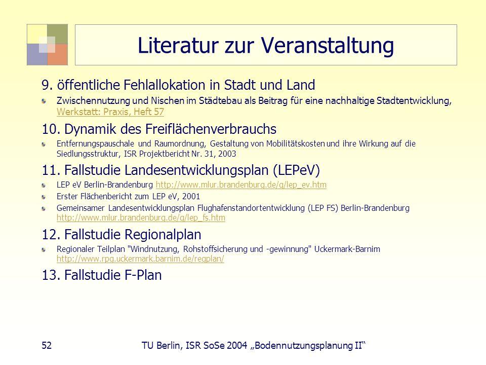 52 TU Berlin, ISR SoSe 2004 Bodennutzungsplanung II Literatur zur Veranstaltung 9. öffentliche Fehlallokation in Stadt und Land Zwischennutzung und Ni