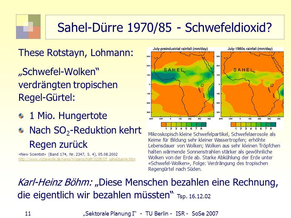 10Sektorale Planung I - TU Berlin - ISR - SoSe 2007 Luftschadstoffe und ihre Wirkungen SO 2 (Wintersmog, saurer Regen, Pseudokrupp) Krankheiten, Todes