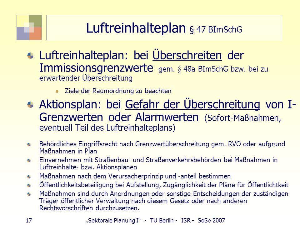 16Sektorale Planung I - TU Berlin - ISR - SoSe 2007 Luftreinhalteplan nach EU-Recht Deutschland (Umsetzung der EU-Richtlinien in nationales Recht (BIm
