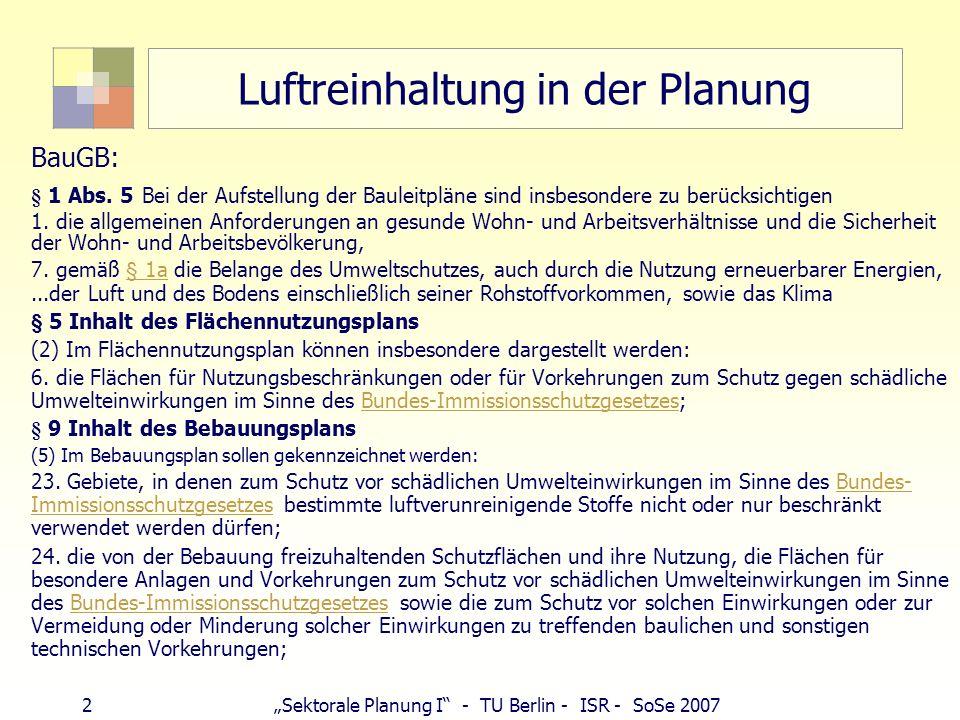 1Sektorale Planung I - TU Berlin - ISR - SoSe 2007 Luftreinhaltung Tsp. 10.7.04: Sauberland hat abgedankt Deutschland bisher keine Luftreinhaltepläne