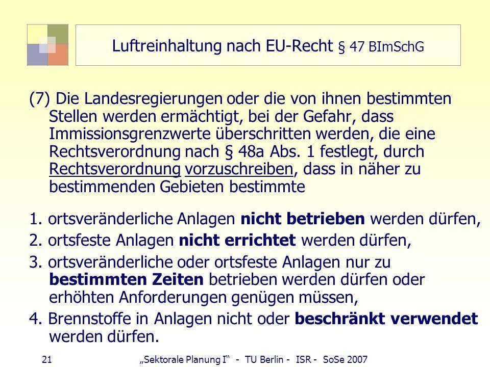 20Sektorale Planung I - TU Berlin - ISR - SoSe 2007 Luftreinhaltepläne - Querschnittsaufgabe Zuständigkeit: oberste Immissionsschutzbehörde (Umweltmin